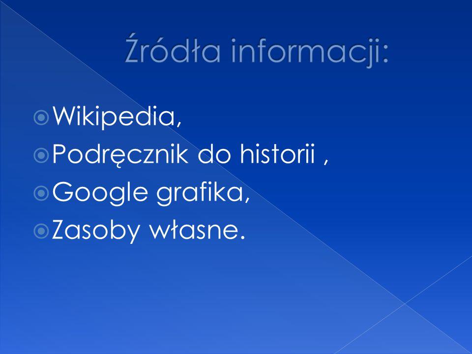 Źródła informacji: Wikipedia, Podręcznik do historii , Google grafika,