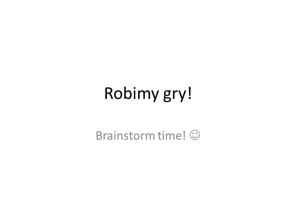 Robimy gry! Brainstorm time! 