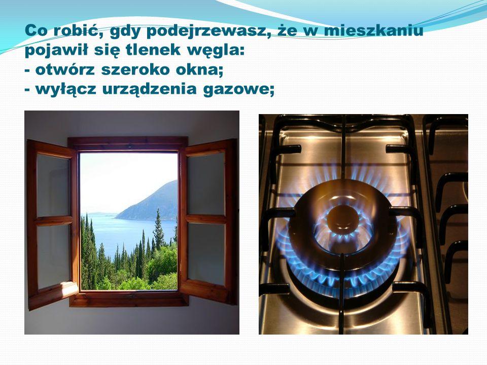 Co robić, gdy podejrzewasz, że w mieszkaniu pojawił się tlenek węgla: - otwórz szeroko okna; - wyłącz urządzenia gazowe;