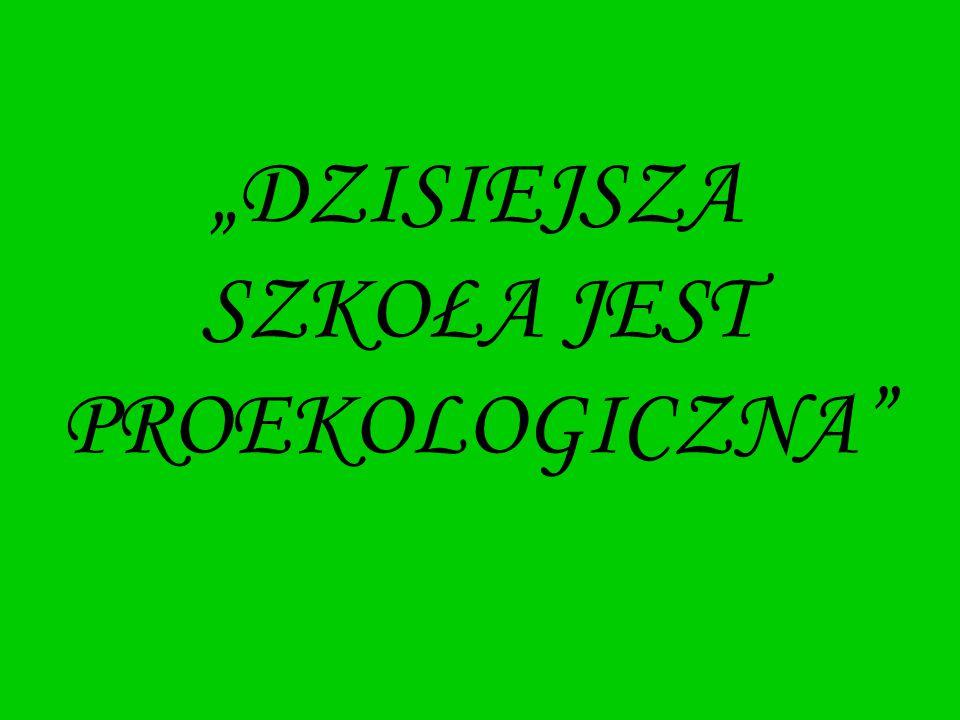 """""""DZISIEJSZA SZKOŁA JEST PROEKOLOGICZNA"""