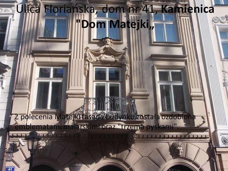 """Ulica Floriańska, dom nr 41, Kamienica Dom Matejki"""""""
