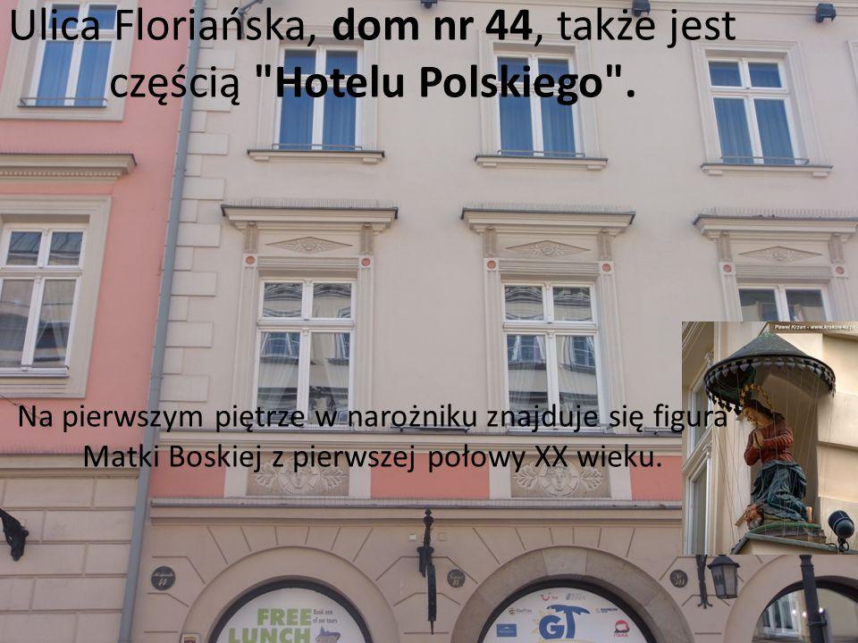 Ulica Floriańska, dom nr 44, także jest częścią Hotelu Polskiego