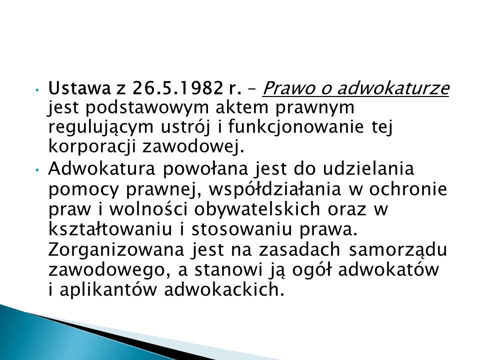 Ustawa z 26.5.1982 r. – Prawo o adwokaturze jest podstawowym aktem prawnym regulującym ustrój i funkcjonowanie tej korporacji zawodowej.