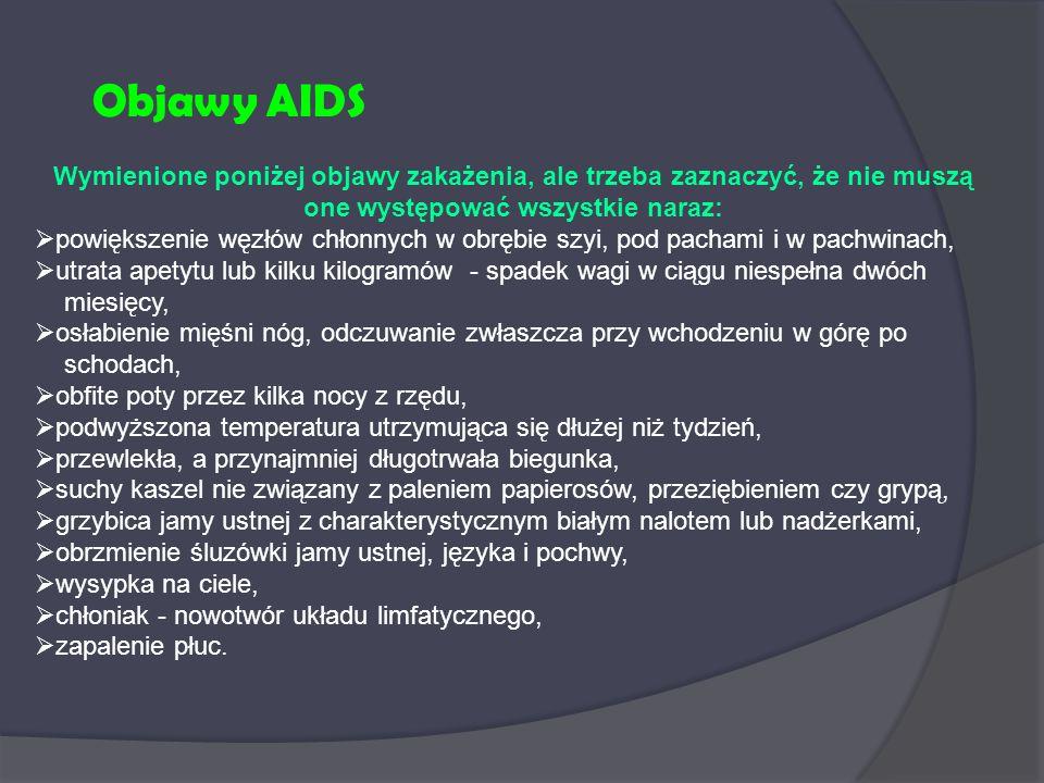 Objawy AIDS Wymienione poniżej objawy zakażenia, ale trzeba zaznaczyć, że nie muszą one występować wszystkie naraz: