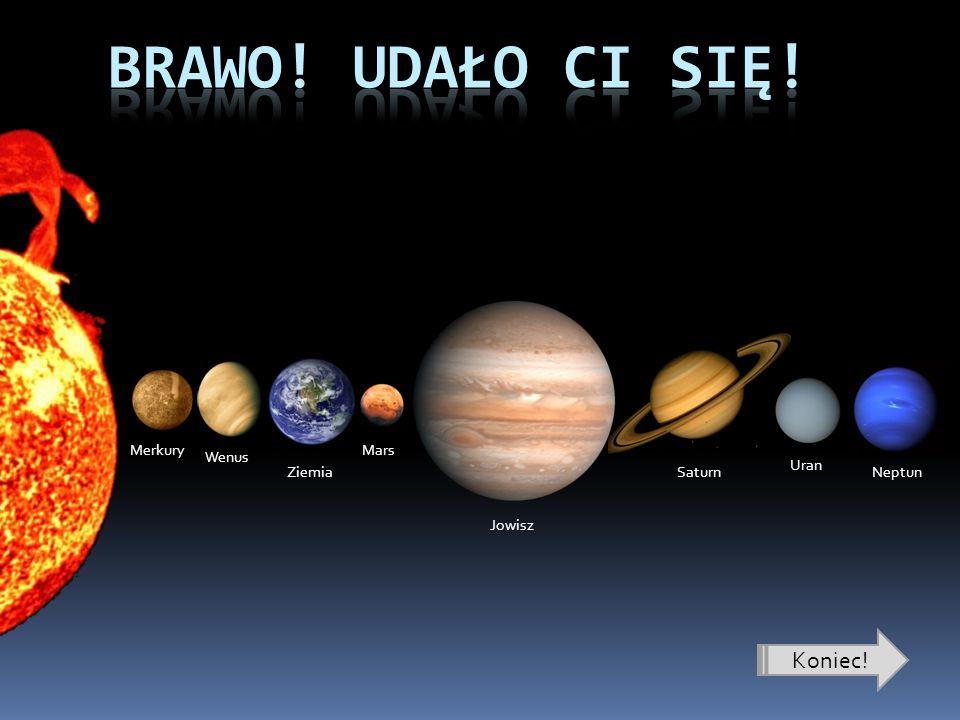 Brawo! Udało Ci się! Koniec! Jowisz Saturn Ziemia Wenus Neptun Merkury