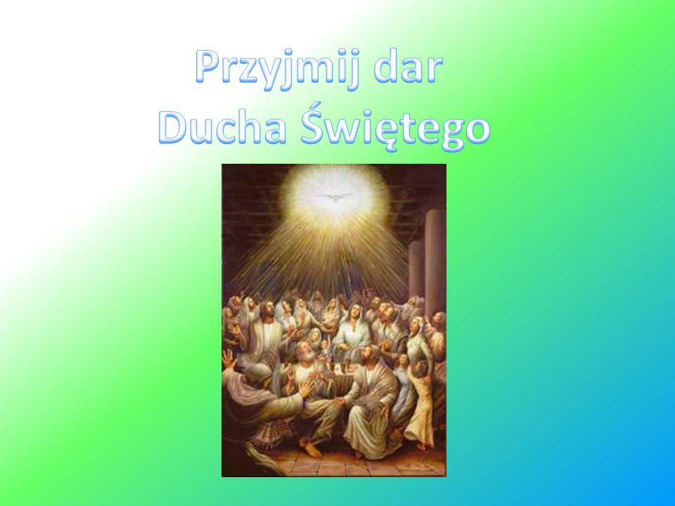 Przyjmij dar Ducha Świętego