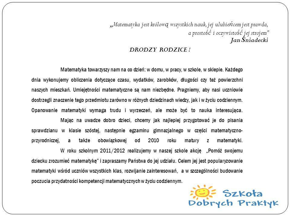 """""""Matematyka jest królową wszystkich nauk, jej ulubieńcem jest prawda, a prostość i oczywistość jej strojem Jan Śniadecki"""
