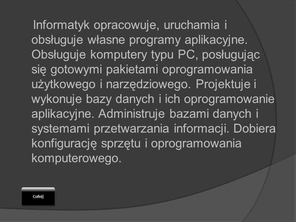 Informatyk opracowuje, uruchamia i obsługuje własne programy aplikacyjne.