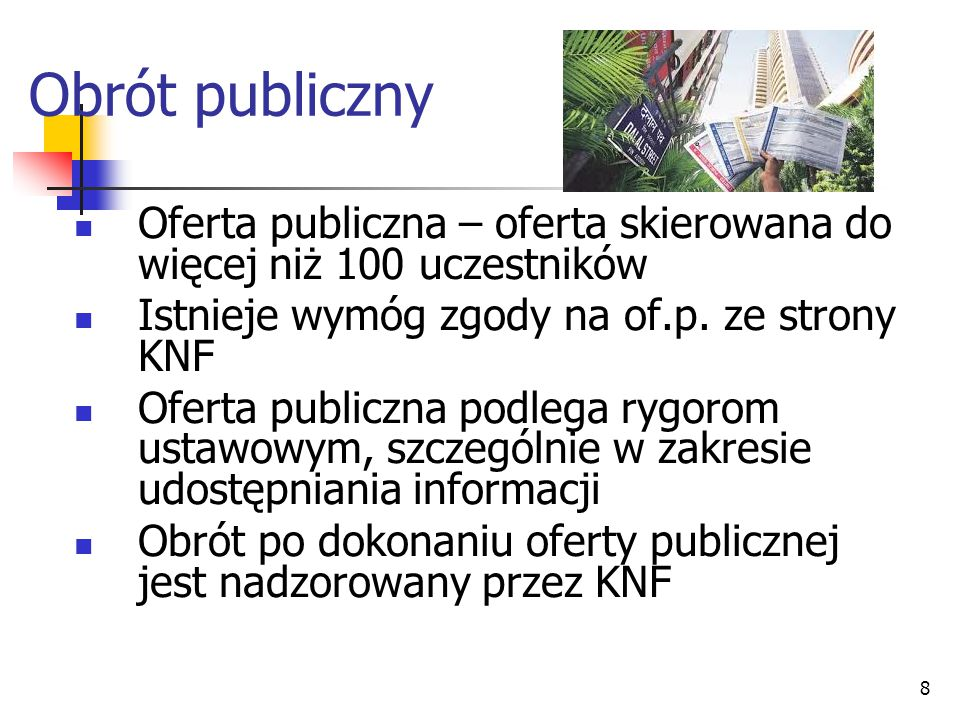 Obrót publiczny Oferta publiczna – oferta skierowana do więcej niż 100 uczestników. Istnieje wymóg zgody na of.p. ze strony KNF.