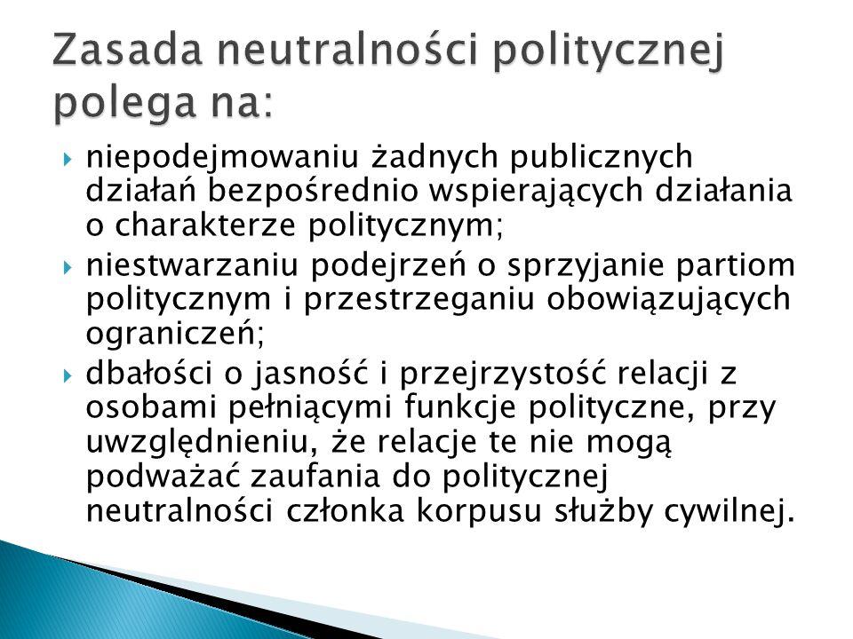 Zasada neutralności politycznej polega na: