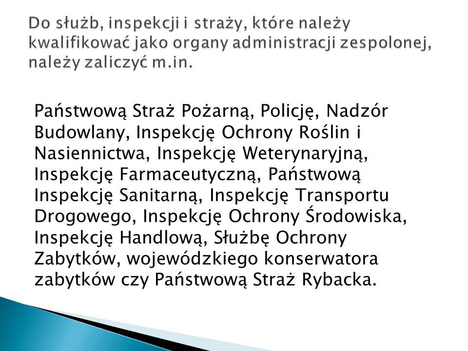 Do służb, inspekcji i straży, które należy kwalifikować jako organy administracji zespolonej, należy zaliczyć m.in.