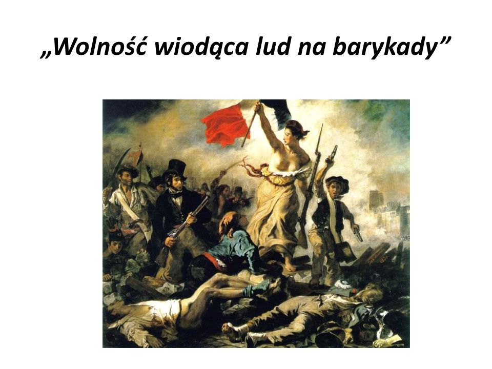 """""""Wolność wiodąca lud na barykady"""