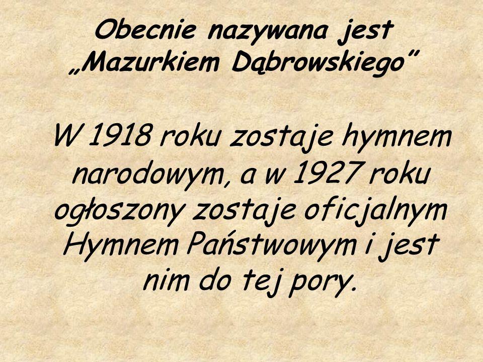 """Obecnie nazywana jest """"Mazurkiem Dąbrowskiego"""