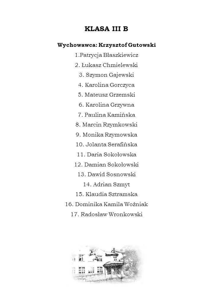 KLASA III B Wychowawca: Krzysztof Gutowski 1.Patrycja Błaszkiewicz