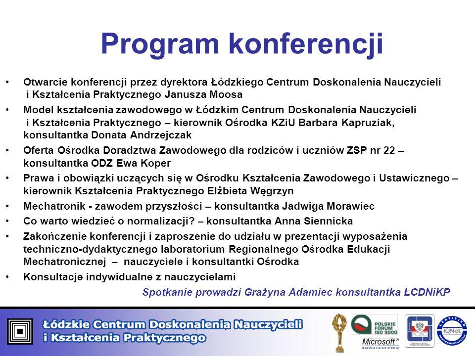 Program konferencji Otwarcie konferencji przez dyrektora Łódzkiego Centrum Doskonalenia Nauczycieli i Kształcenia Praktycznego Janusza Moosa.