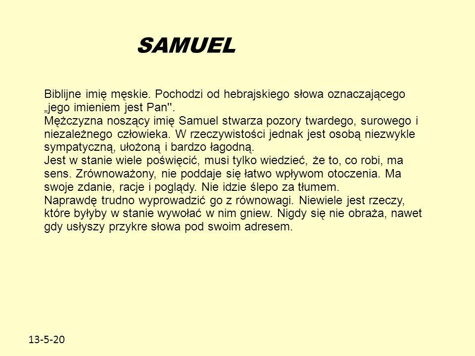 """SAMUEL Biblijne imię męskie. Pochodzi od hebrajskiego słowa oznaczającego """"jego imieniem jest Pan ."""