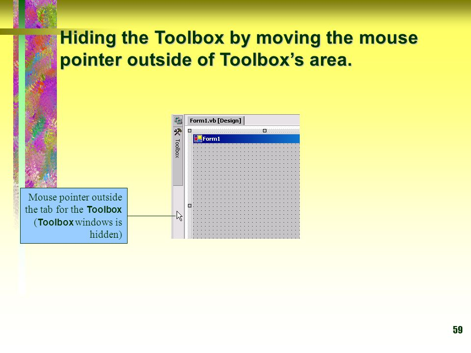 Hiding the Toolbox by moving the mouse pointer outside of Toolbox's area.