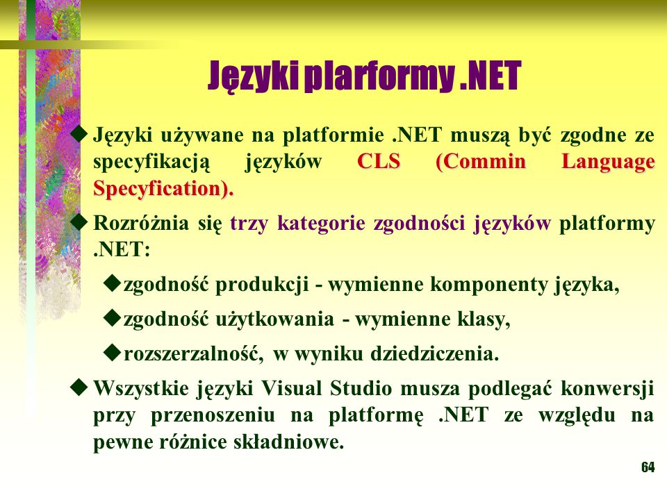 Języki plarformy .NET Języki używane na platformie .NET muszą być zgodne ze specyfikacją języków CLS (Commin Language Specyfication).