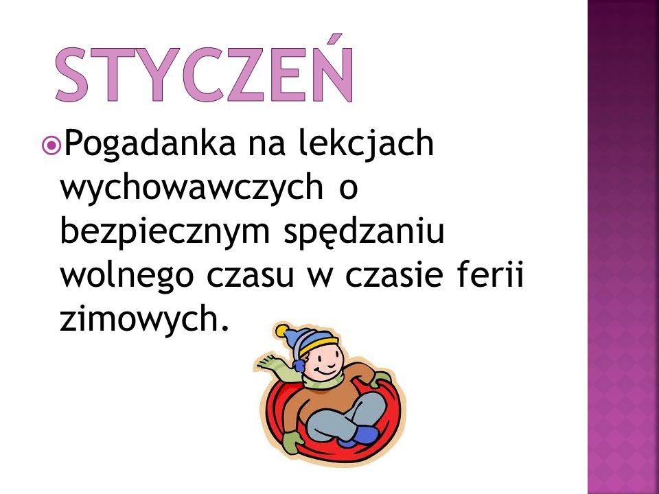 STYCZEŃ Pogadanka na lekcjach wychowawczych o bezpiecznym spędzaniu wolnego czasu w czasie ferii zimowych.