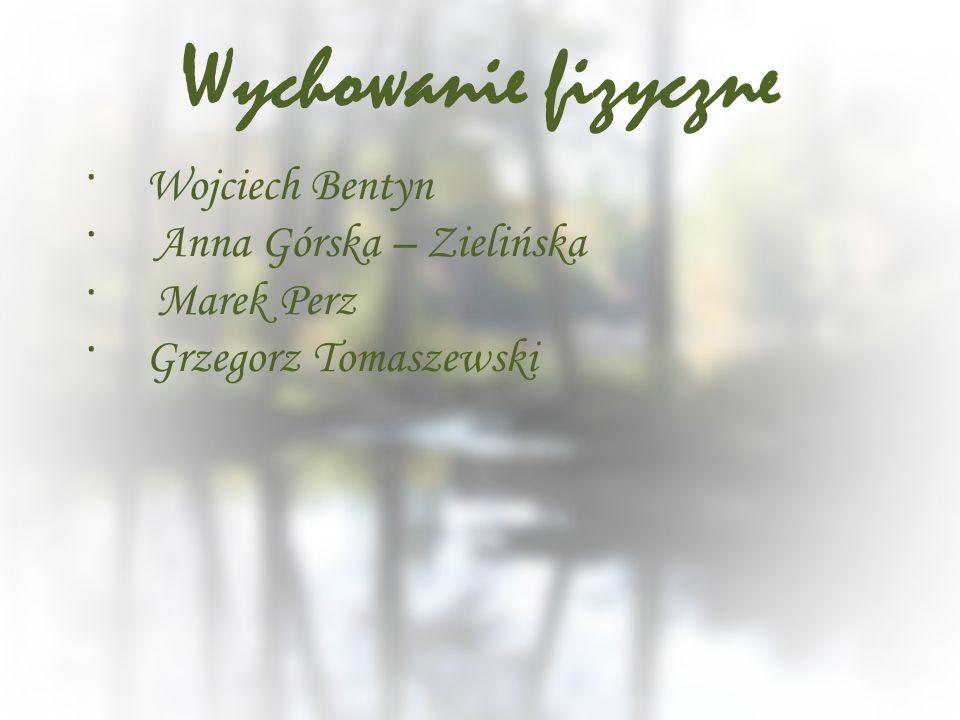 Wychowanie fizyczne Wojciech Bentyn Anna Górska – Zielińska Marek Perz