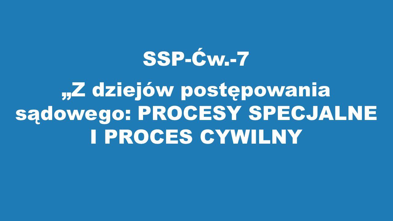 """""""Z dziejów postępowania sądowego: PROCESY SPECJALNE I PROCES CYWILNY"""