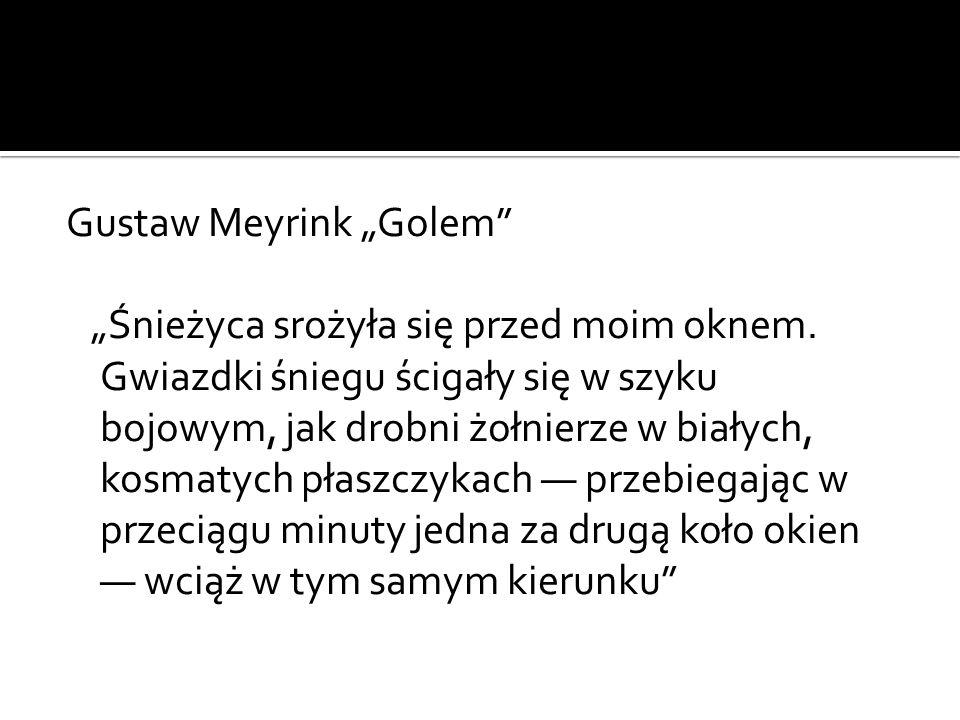 """Gustaw Meyrink """"Golem """"Śnieżyca srożyła się przed moim oknem"""