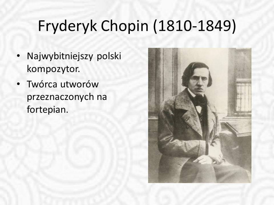 Fryderyk Chopin (1810-1849) Najwybitniejszy polski kompozytor.