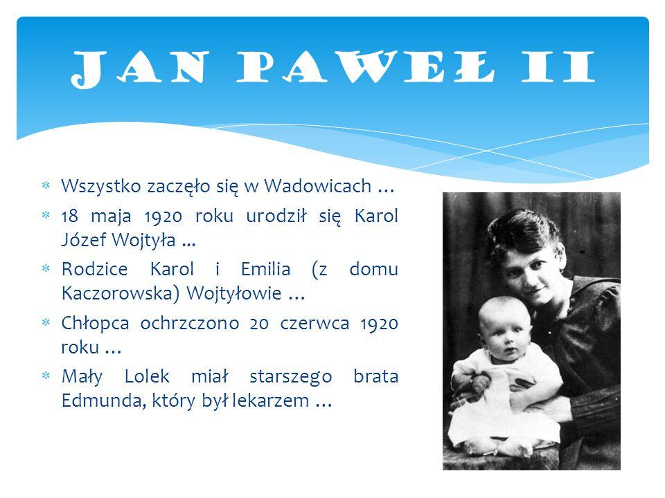 JAN PAWEŁ II Wszystko zaczęło się w Wadowicach …