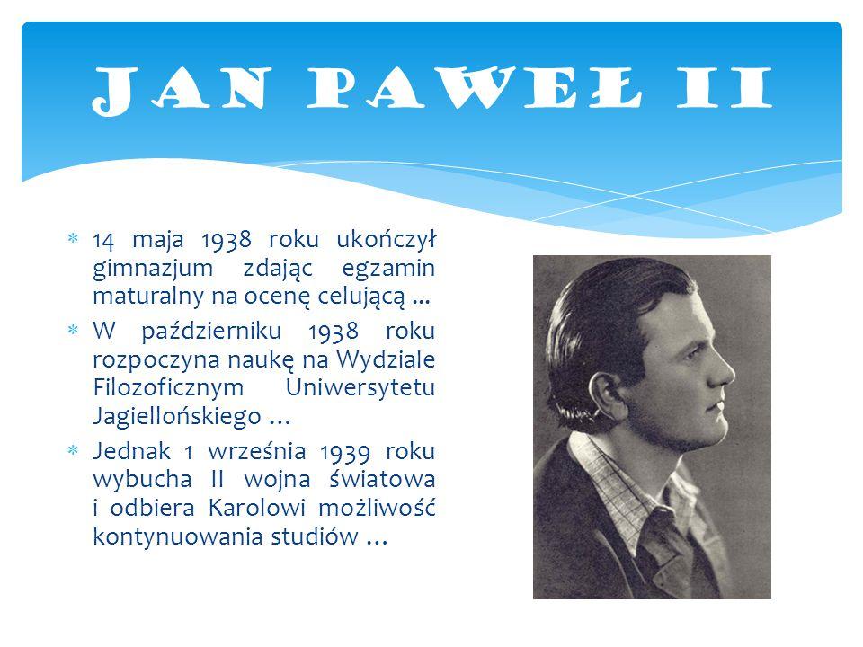 JAN PAWEŁ II 14 maja 1938 roku ukończył gimnazjum zdając egzamin maturalny na ocenę celującą ...
