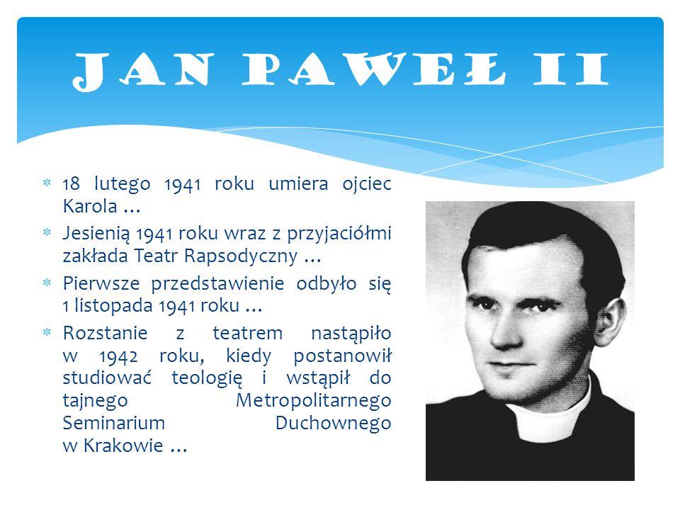 JAN PAWEŁ II 18 lutego 1941 roku umiera ojciec Karola …