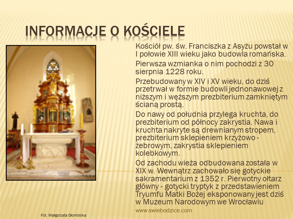 Informacje o kościele Kościół pw. św. Franciszka z Asyżu powstał w I połowie XIII wieku jako budowla romańska.