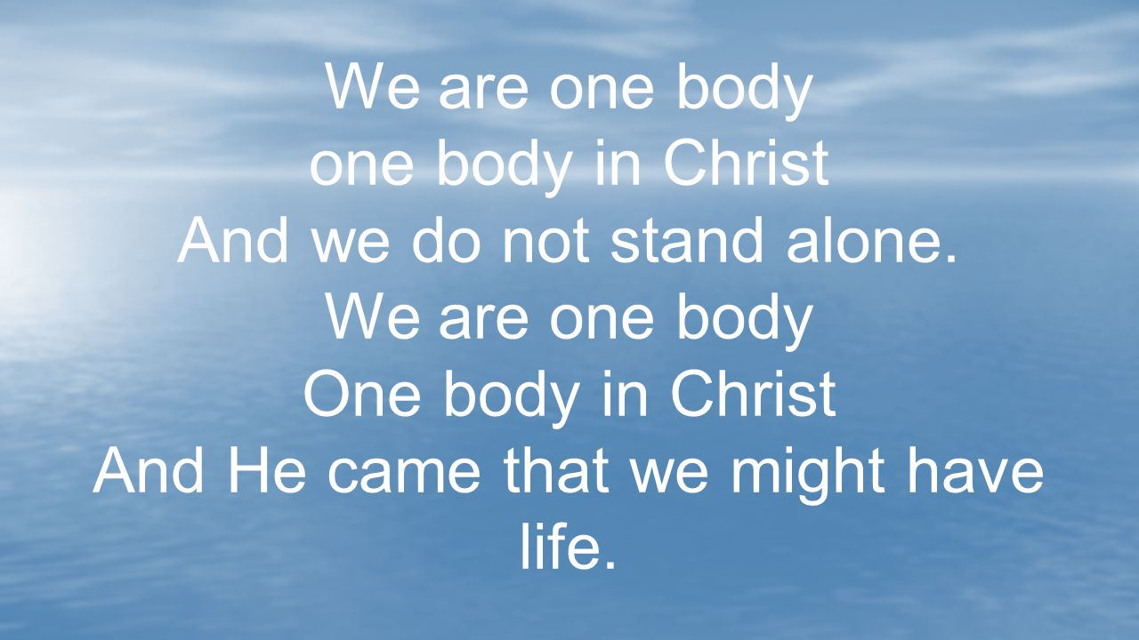 We are one body one body in Christ And we do not stand alone