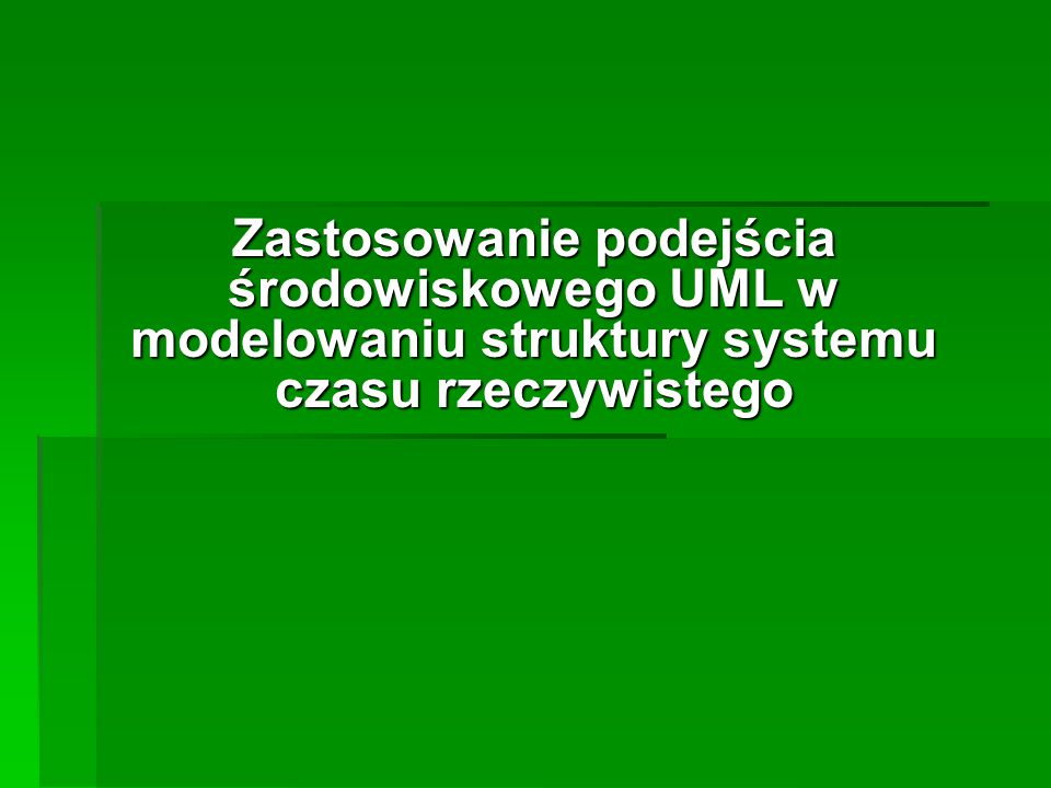 Zastosowanie podejścia środowiskowego UML w modelowaniu struktury systemu czasu rzeczywistego