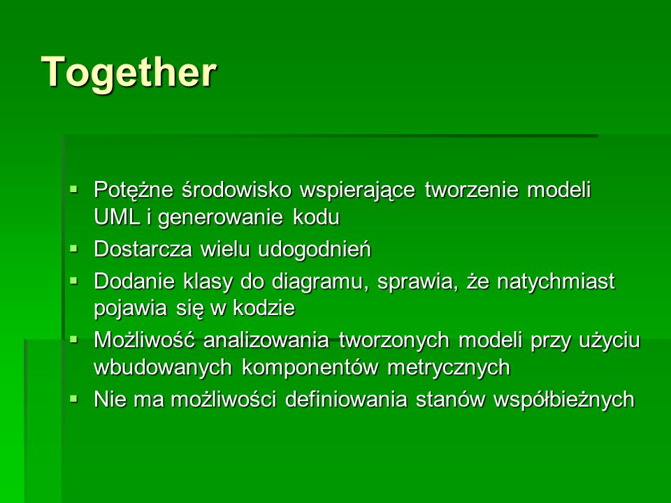 Together Potężne środowisko wspierające tworzenie modeli UML i generowanie kodu. Dostarcza wielu udogodnień.