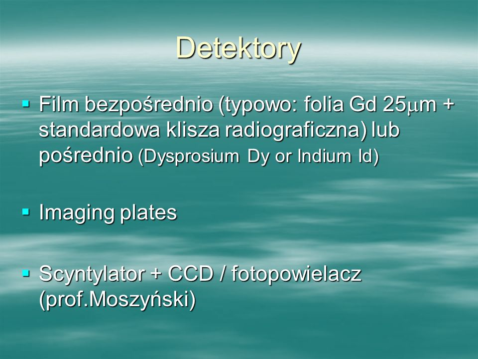 Detektory Film bezpośrednio (typowo: folia Gd 25m + standardowa klisza radiograficzna) lub pośrednio (Dysprosium Dy or Indium Id)