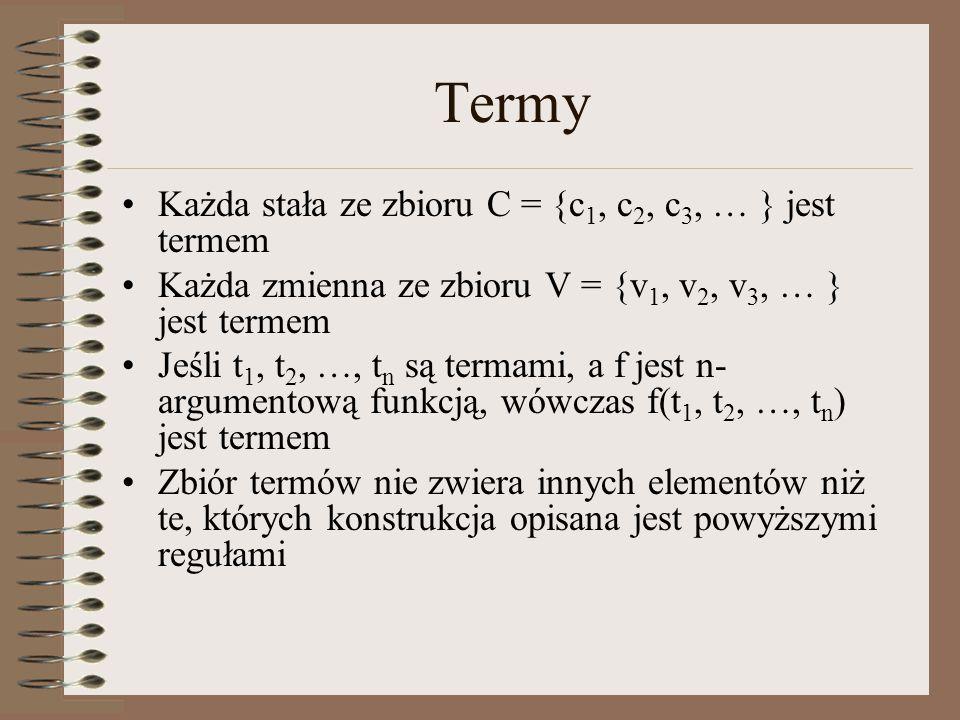 Termy Każda stała ze zbioru C = {c1, c2, c3, … } jest termem