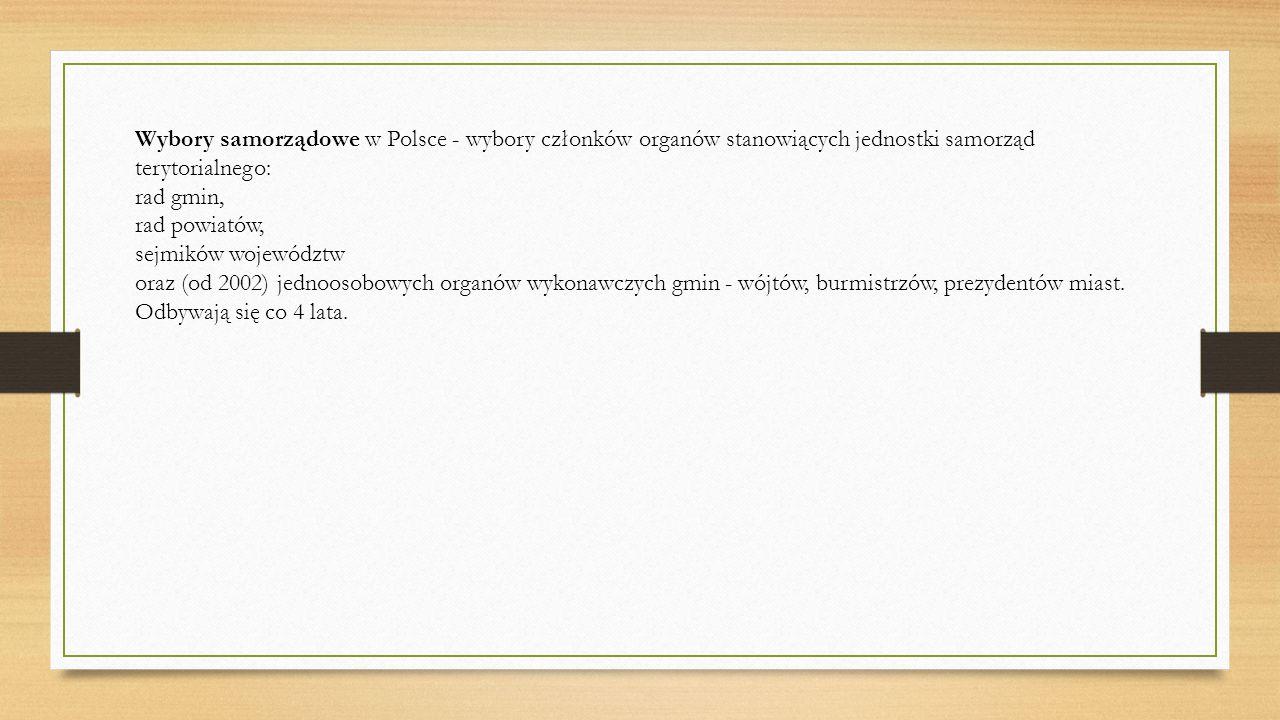 Wybory samorządowe w Polsce - wybory członków organów stanowiących jednostki samorząd terytorialnego: