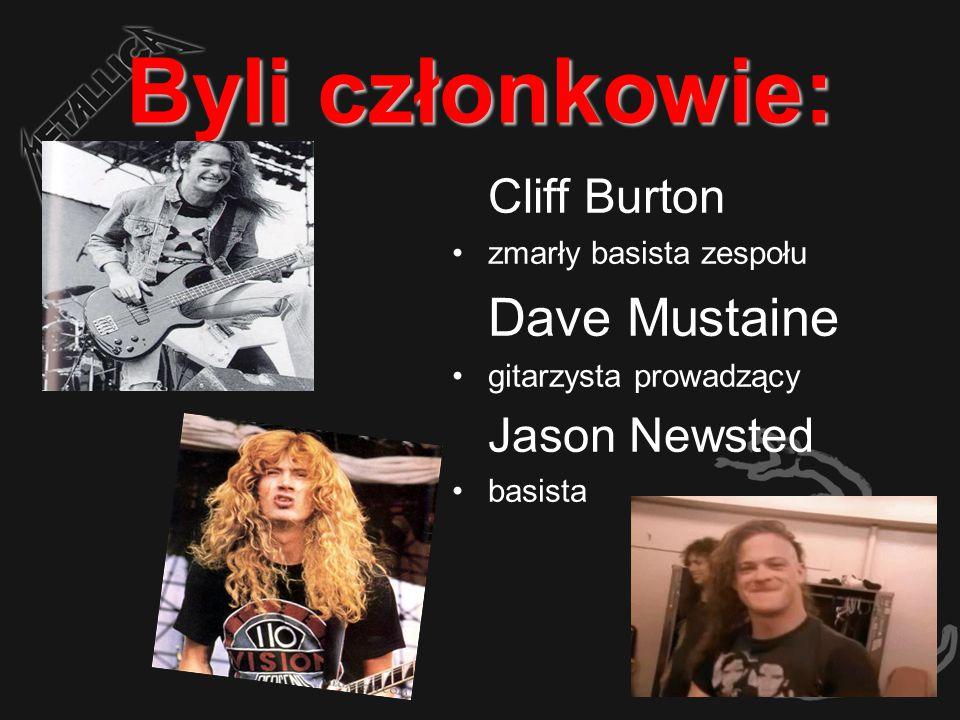 Byli członkowie: Cliff Burton Dave Mustaine Jason Newsted
