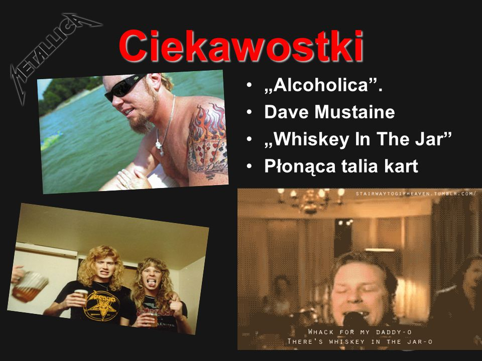"Ciekawostki ""Alcoholica . Dave Mustaine ""Whiskey In The Jar"