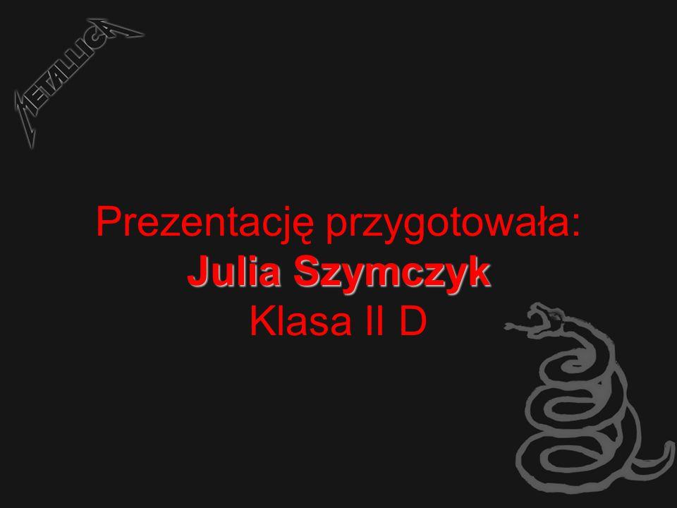 Prezentację przygotowała: Julia Szymczyk Klasa II D