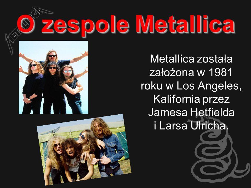 O zespole Metallica Metallica została założona w 1981 roku w Los Angeles, Kalifornia przez Jamesa Hetfielda i Larsa Ulricha.