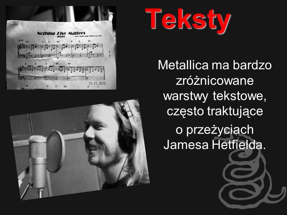 Teksty Metallica ma bardzo zróżnicowane warstwy tekstowe, często traktujące.