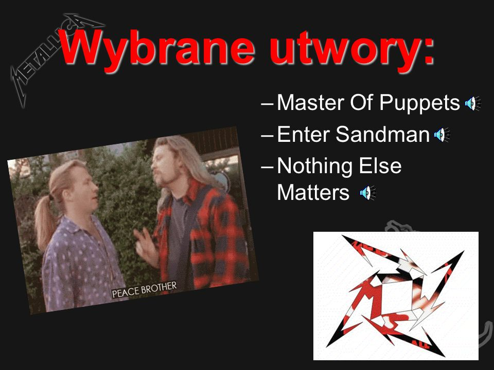 Wybrane utwory: Master Of Puppets Enter Sandman Nothing Else Matters