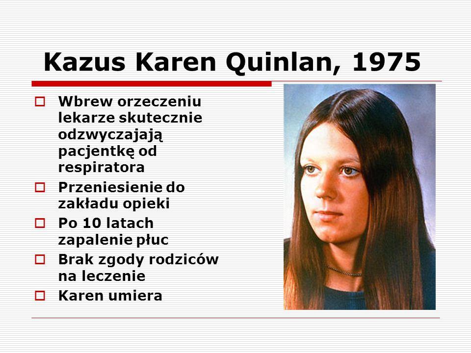 Kazus Karen Quinlan, 1975 Wbrew orzeczeniu lekarze skutecznie odzwyczajają pacjentkę od respiratora.