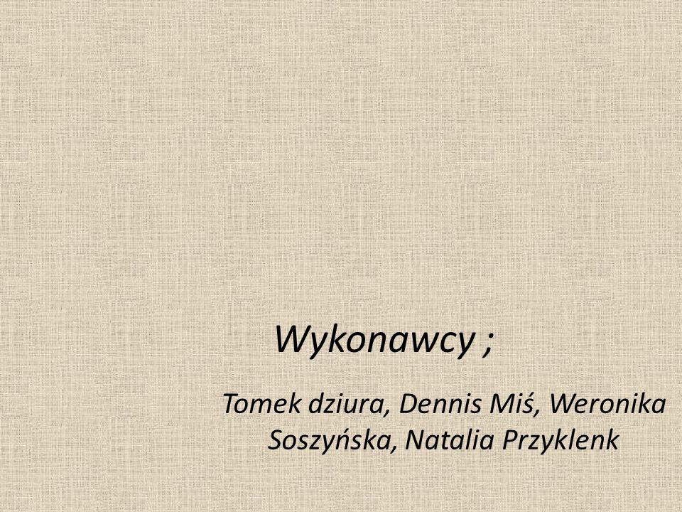Tomek dziura, Dennis Miś, Weronika Soszyńska, Natalia Przyklenk