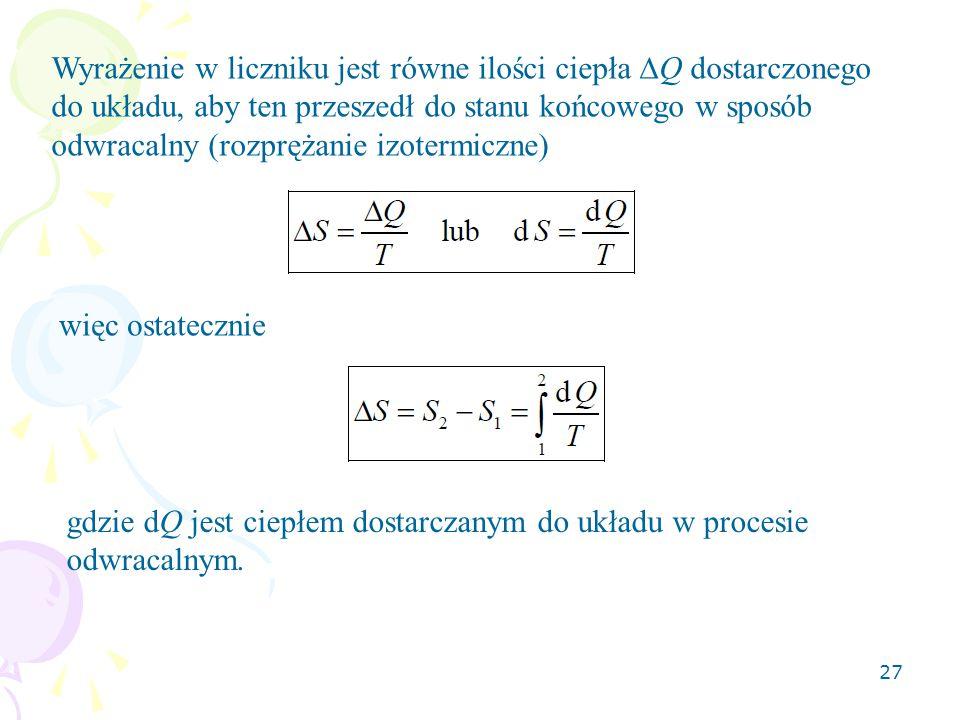 Wyrażenie w liczniku jest równe ilości ciepła Q dostarczonego do układu, aby ten przeszedł do stanu końcowego w sposób odwracalny (rozprężanie izotermiczne)