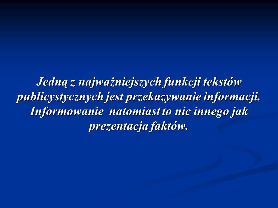Jedną z najważniejszych funkcji tekstów publicystycznych jest przekazywanie informacji.