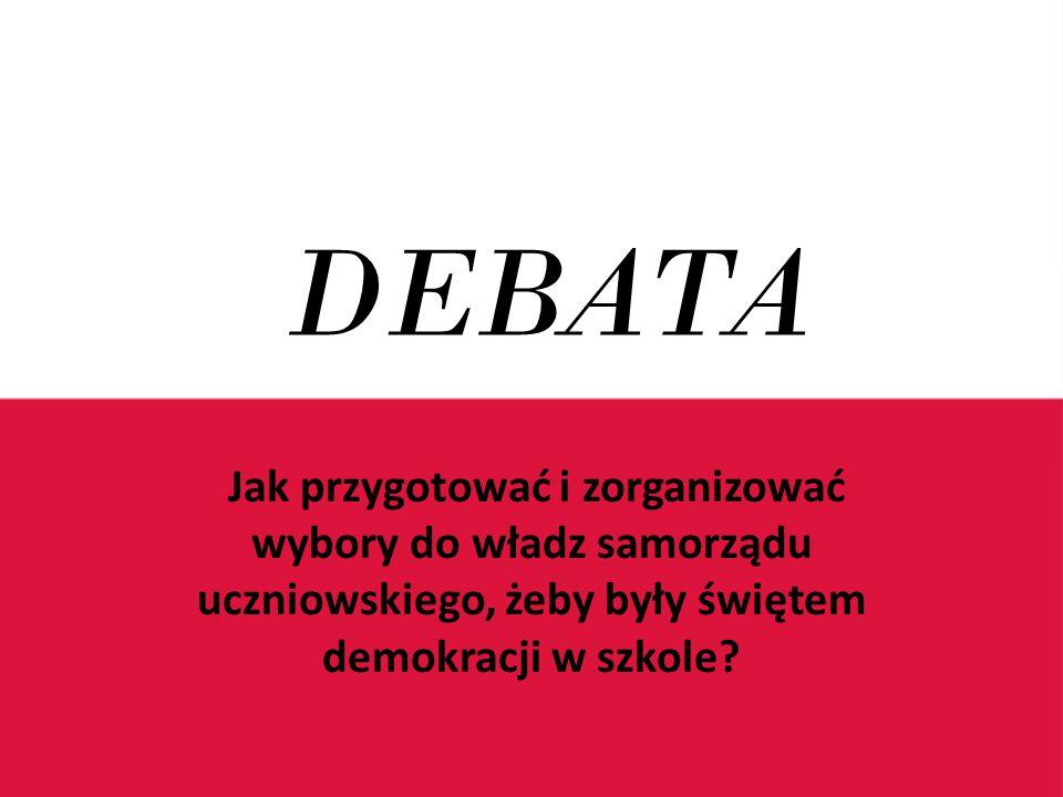 DEBATA Jak przygotować i zorganizować wybory do władz samorządu uczniowskiego, żeby były świętem demokracji w szkole