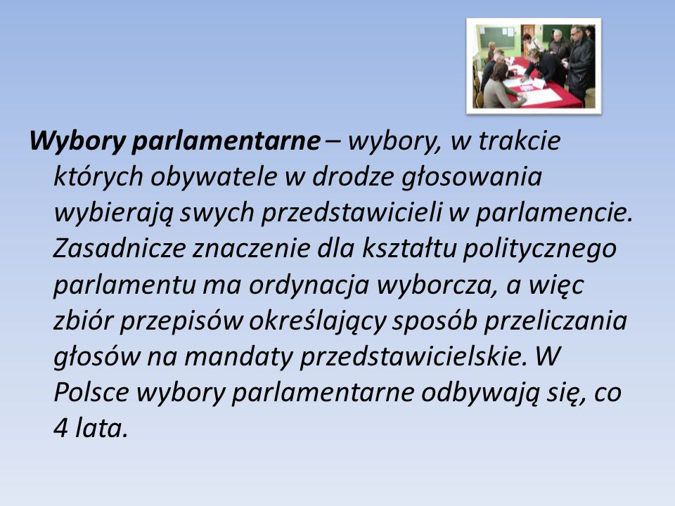Wybory parlamentarne – wybory, w trakcie których obywatele w drodze głosowania wybierają swych przedstawicieli w parlamencie.