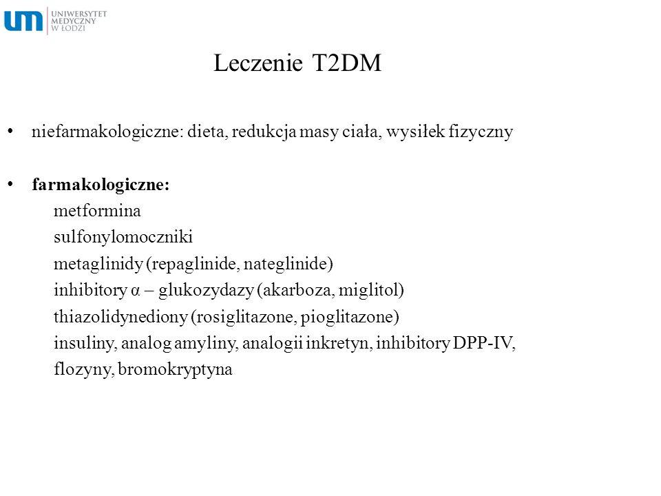 Leczenie T2DM niefarmakologiczne: dieta, redukcja masy ciała, wysiłek fizyczny. farmakologiczne: metformina.